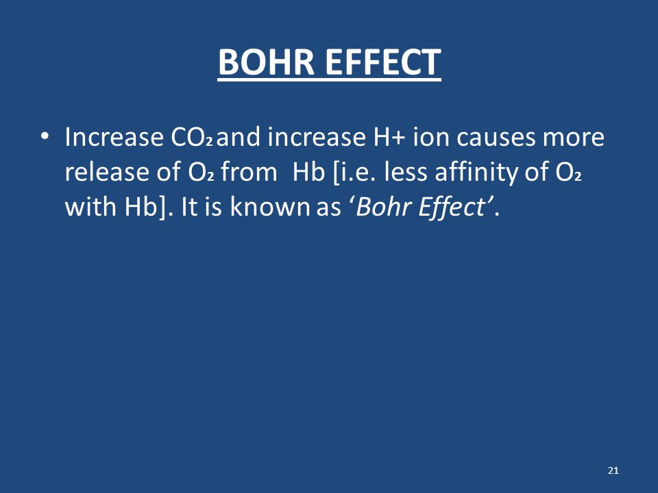 BOHR EFFECT Increase CO2 and increase H+ ion causes more release of O2 from Hb [i.e.